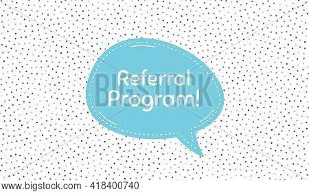 Referral Program Symbol. Blue Speech Bubble On Polka Dot Pattern. Refer A Friend Sign. Advertising R