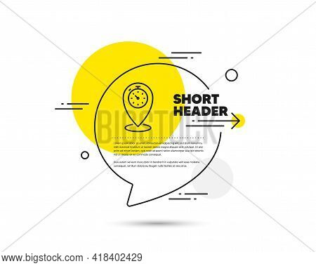 Timer Line Icon. Speech Bubble Vector Concept. Time Sign. Location Pointer Symbol. Timer Line Icon.