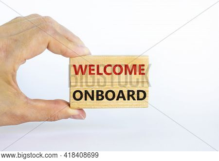 Welcome Onboard Symbol. Wooden Blocks With Words 'welcome Onboard' On Beautiful White Background. Bu