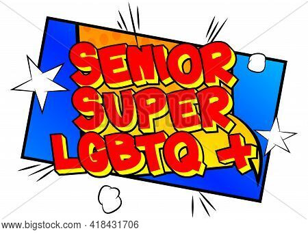 Senior Super Lgbtq+ - Comic Book Style Text. Lgbtq Event Related Words, Quote On Colorful Background