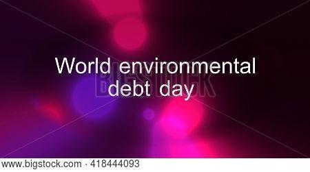 Voluminous Text, 3d Illustration, World Environmental Debt Day. The World Problem Of Ecology. Captio