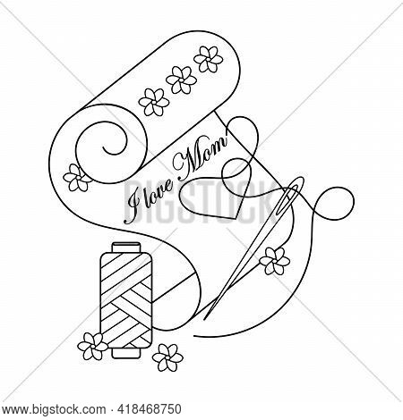 I Love Mom. Coloring Book. Sewing Needle With An Embroidered Heart And Text. Hand-drawn Greeting Car