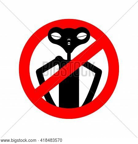 Stop Alien. Ban Ufo. Red Prohibition Road Sign. No Extraterrestrial Civilization