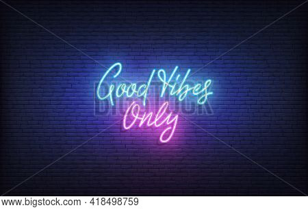 Good Vibes Neon Sign. Glowing Neon Lettering Good Vibes Only Template