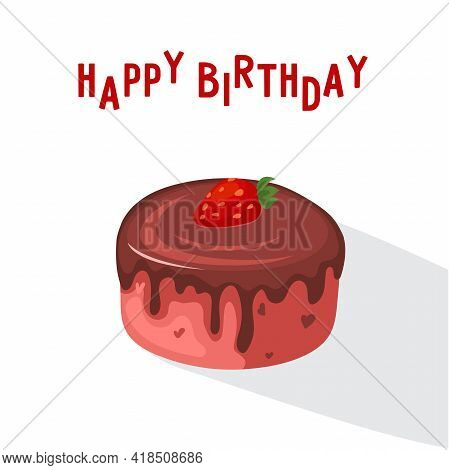 Chocolate Cake. Birthday Card. Vector Illustration In Cartoon Style. Sweet Dessert. Cake Icon