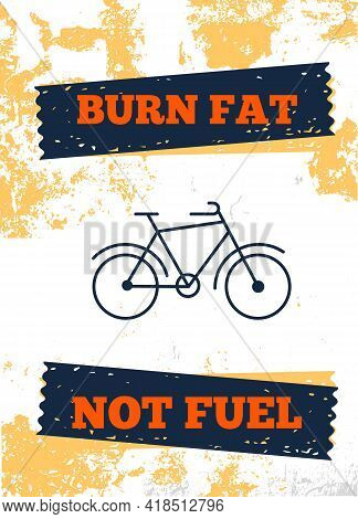 Burn Fat Not Fuel, Cycle Motivational Quote Poster, Modern Flat Background, Decoration For Wall