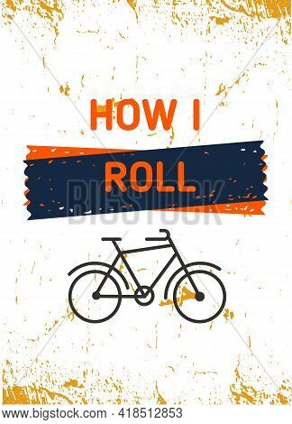How I Roll, Cycle Motivational Quote Poster, Modern Flat Background, Decoration For Wall