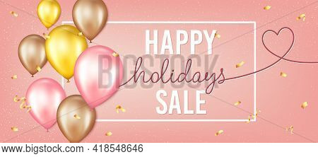 Happy Holidays Sale Promo Flyer. Valentine Day Banner With Gold Foil Confetti And Air Balloons. Roma