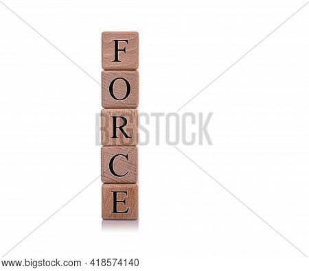 Force. Wooden Cubes With The Word Force On A White Background. Business Concept.