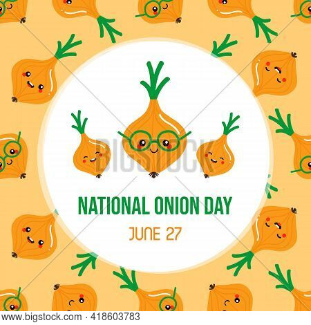 National Onion Day Vector Greeting Card, Illustration With Cute Cartoon Style Onion Character And Se