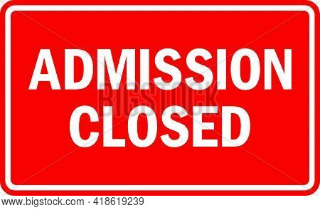 Admission Closed Sign. White On Red Background. Emergency Signs And Symbols.