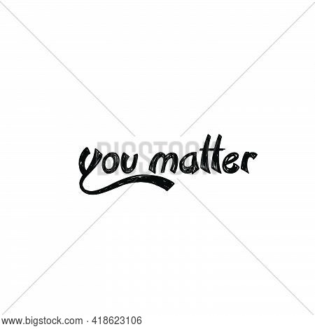 You Matter, Positive Vibes, Typography For Print Or Use As Poster, Card, Flyer Or T Shirt