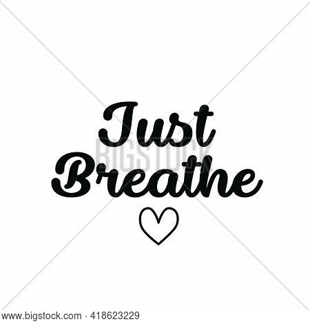 Just Breathe, Positive Vibes, Typography For Print Or Use As Poster, Card, Flyer Or T Shirt