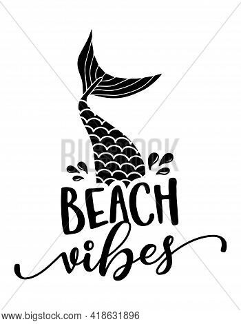 Beach Vibes - Funny Motivational Slogan With Mermaid Tail In Vector Eps. Good For Printing Press, Gi