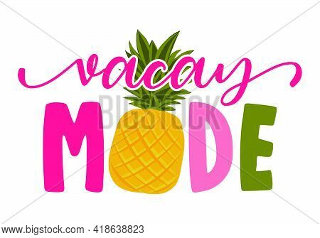 Vacay Mode - Hand Drawn Pineapple Illustration. Holiday Color Poster. Good For Scrap Booking, Poster