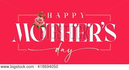 Happy Mothers Day White Inscription And Rose, Red Banner. Elegant Calligraphy Quote For Poster Or Gr