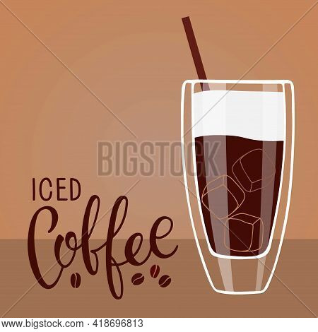 Iced Coffee Lettering With Coffee Mug. Summer Drink. Iced Coffee In High Glass With Cream On Table I