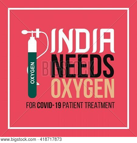 India Needs Oxygen For Covid-19 Patient Treatment. Medical Vector Background, T-shirt, And Social