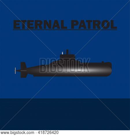 A Vector Of Submarine With The Word Eternal Patrol. Eternal Patrol Is When The Submarine Lost And Wi