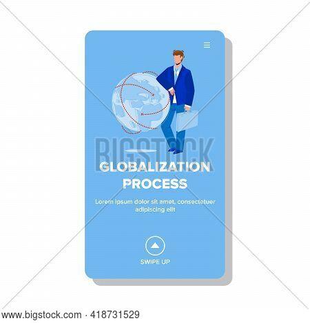 Globalization Process Making Businessman Vector. Globalization Process Business Worldwide Developmen