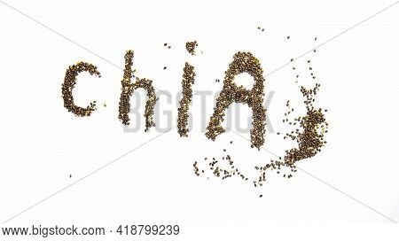 Chia Seeds Are Poured In The Shape Of The Letters Of The Word Chia. Top View.