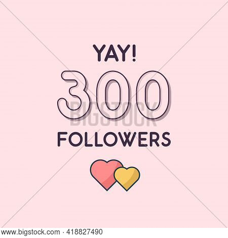 Yay 300 Followers Celebration, Greeting Card For Social Networks.