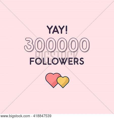 Yay 300000 Followers Celebration, Greeting Card For 300k Social Followers.