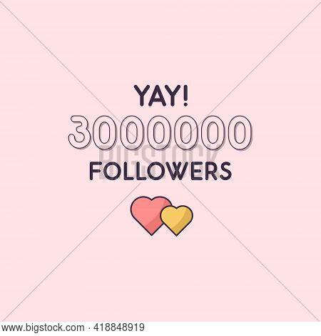 Yay 3000000 Followers Celebration, Greeting Card For 3m Social Followers.
