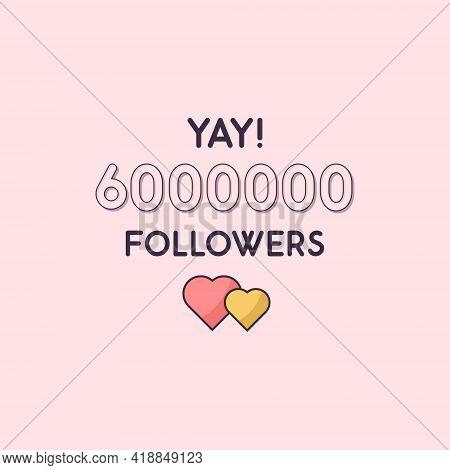 Yay 6000000 Followers Celebration, Greeting Card For 6m Social Followers.