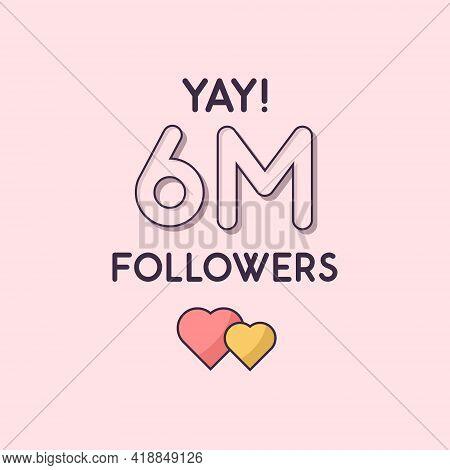 Yay 6m Followers Celebration, Greeting Card For 6000000 Social Followers.