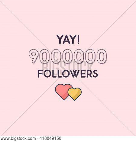 Yay 9000000 Followers Celebration, Greeting Card For 9m Social Followers.