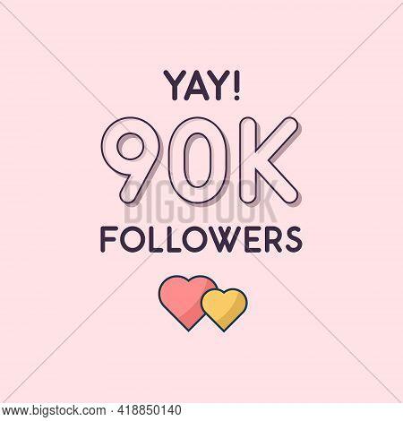 Yay 90k Followers Celebration, Greeting Card For 90000 Social Followers.