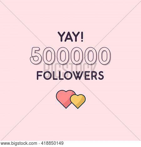 Yay 500000 Followers Celebration, Greeting Card For 500k Social Followers.