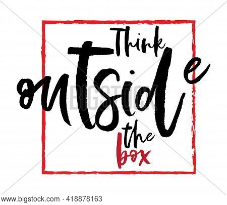 Think Outside The Box Quote Lettering. Calligraphy Inspiration Graphic Design Typography Element. Ha
