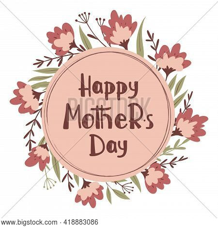 Happy Mothers Day Greetings Card With Wreath Of Flowers. Floral Holiday Background. Circle Frame. Ve