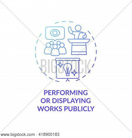 Performing And Displaying Works Publicly Concept Icon. Exclusive Author Right Idea Thin Line Illustr