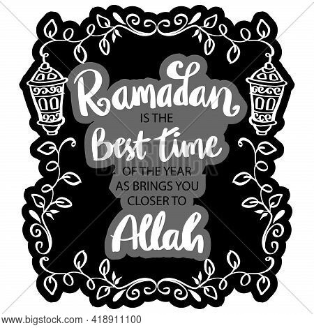 Ramadan Is The Best Time Of The Year As Brings You Closer To Allah. Ramadan Quote.