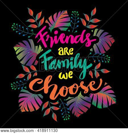 Friends Are Family We Choose. Friendship Quote. Black Background.