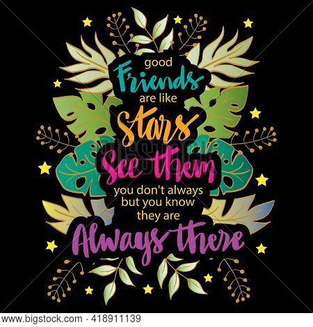 Good friends are like stars you do not always see them but you know they are always there. Hand lettering Quote.