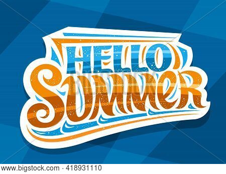 Vector Lettering Hello Summer, White Badge With Curly Calligraphic Font, Illustration Of Decorative