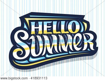 Vector Lettering Hello Summer, Dark Badge With Curly Calligraphic Font, Illustration Of Decorative A