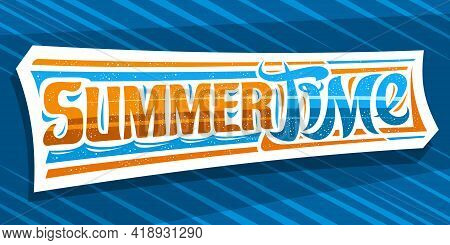 Vector Banner For Summer Time, Greeting Card With Curly Calligraphic Font, Illustration Of Decorativ