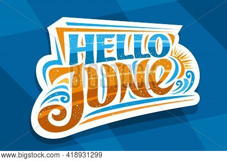 Vector Lettering Hello June, Decorative Cut Paper Badge With Curly Calligraphic Font, Illustration O