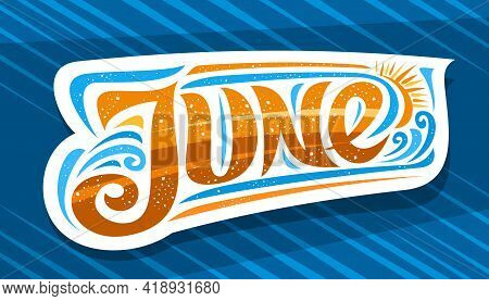 Vector Logo For June, Decorative Cut Paper Badge With Curly Calligraphic Font, Illustration Of Art D
