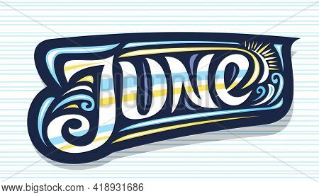 Vector Logo For June, Dark Decorative Badge With Curly Calligraphic Font, Illustration Of Art Design