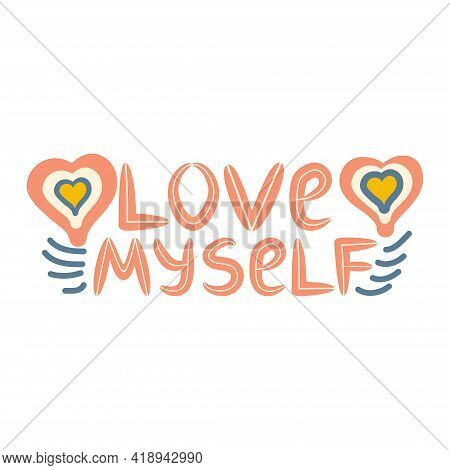I Love Myself. Lettering Inscribed In The Shape Of A Heart. Cute Hand Drawn Phrase, Self Care Concep