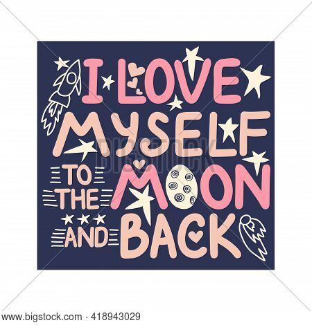 I Love Myself To The Moon And Back. Lettering. Cute Hand Drawn Phrase, Self Care Concept