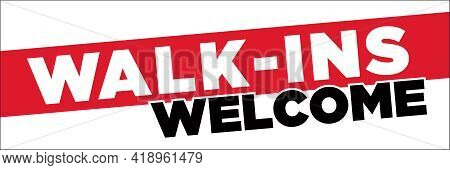 Walk-ins Welcome Banner | 24in X 72in Sign For Restaurants, Salons, Barber Shops, Vaccination Sites,