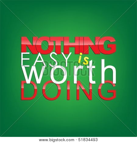 Nothing easy is worth doing. Motivational background. poster