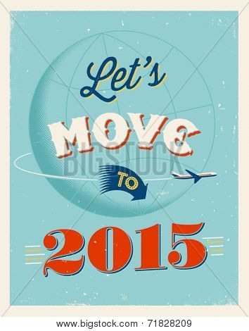 Vintage traveling poster - Let's move to 2015 - Vector EPS 10.